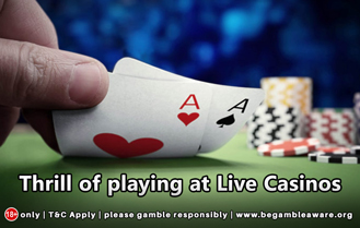 Thrill of playing at Live Casinos