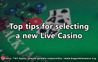 Top tips for selecting a Live Casino
