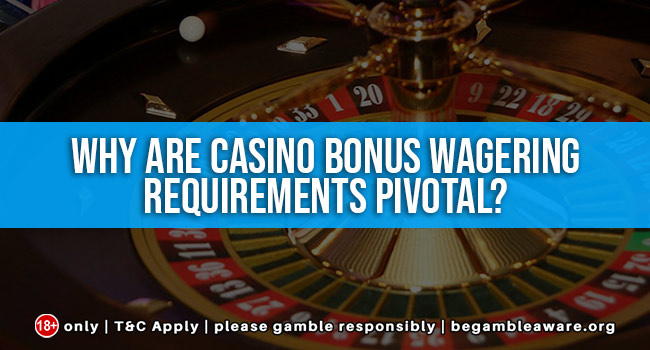 Why-are-Casino-Bonus-Wagering-Requirements-Pivotal