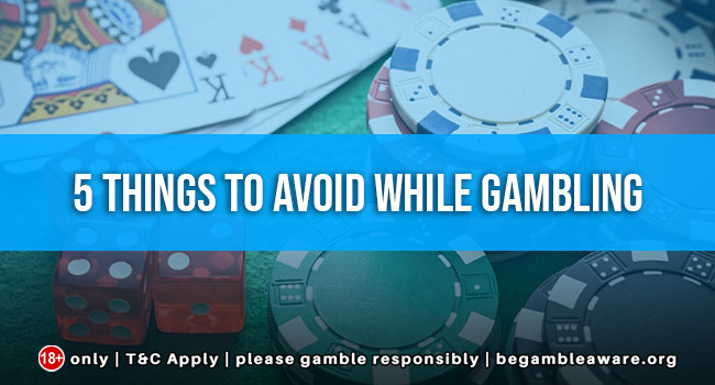 5-things-to-avoid-while-gambling