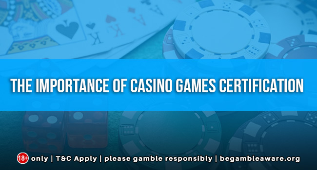 The Importance Of Casino Games Certification