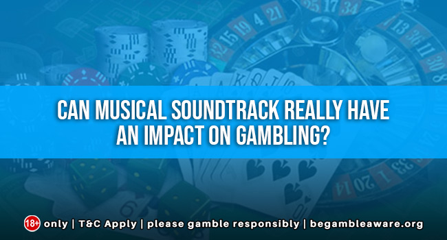 Can-musical-soundtrack-really-have-an-impact-on-Gambling