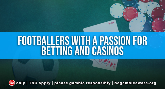 Footballers With A Passion For Gambling