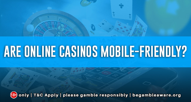 Are online casinos mobile-friendly?
