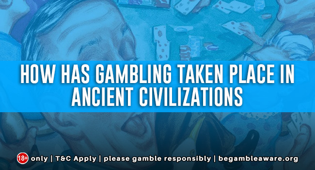 How has gambling taken place in Ancient civilizations?