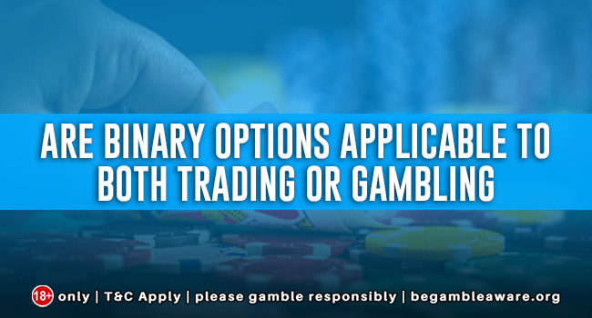 Are Binary Options Applicable To Both Trading Or Gambling