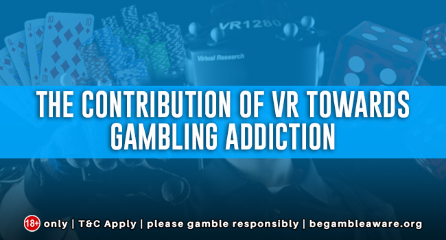 The contribution of VR towards Gambling Addiction