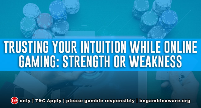 Trusting Your Intuition While Online Gaming: Strength or Weakness