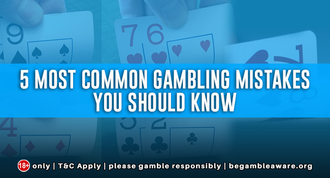 5 Most Common Gambling Mistakes you should know