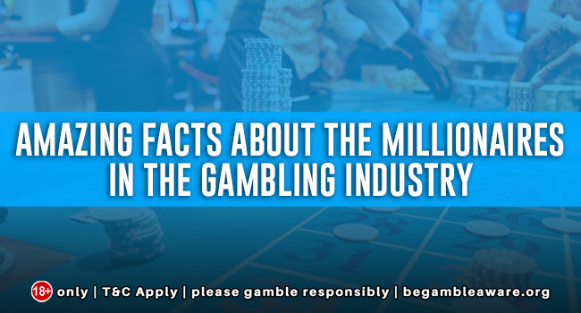 Amazing Facts About The Millionaires In The Gambling Industry